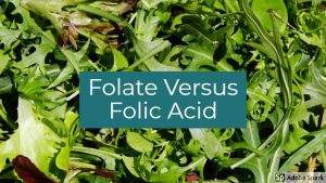 Folate versus folic acid by The Healthy RD