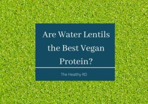 Green water lentils background with lettering are water lentils the best vegan protein? by The Healthy RD