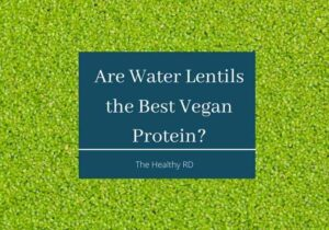 Green water lentils background with lettering as water lentils the best vegan protein? by The Healthy RD