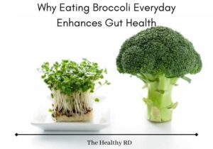 Image of broccoli sprouts and broccoli floret side by side on a white background with lettering why eating broccoli everyday enhances gut health by The Healthy RD