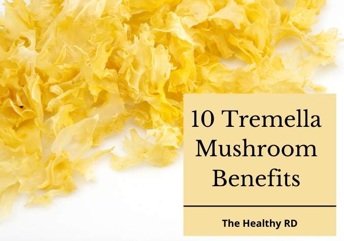 Tremella mushrooms on a white background with wording 10 Tremella Mushroom Benefits by The Healthy RD