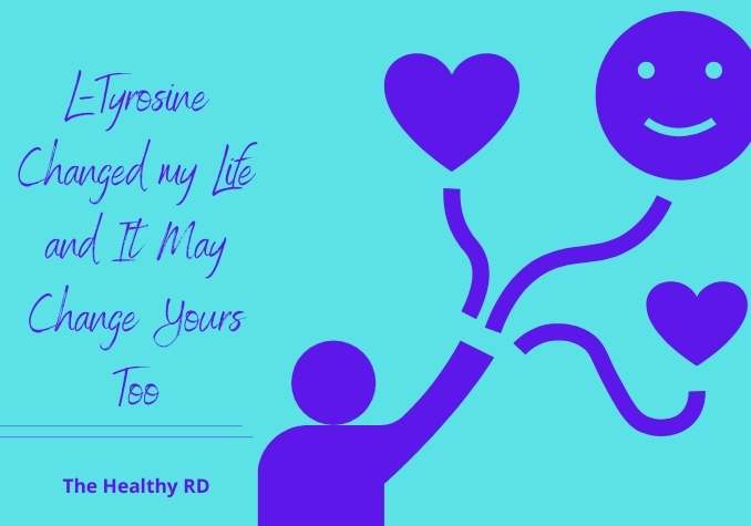 Graphic of a stick person holding two heart balloons and a smiley face balloon with wording L-tyrosine changed my life and it may change yours too in purple writing on a light blue background by The Healthy RD