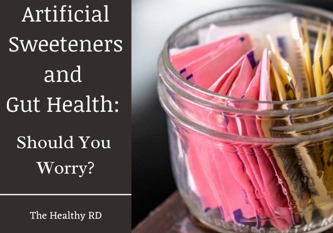 Image of artificial sweetener packets in a clear jar with wording artificial sweeteners and gut health: should you worry? By The Healthy RD
